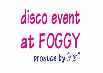 """ディスコイベント at FOGGY produce by """"T.K."""""""